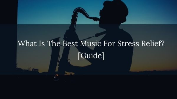 What is the best music for stress relief guide